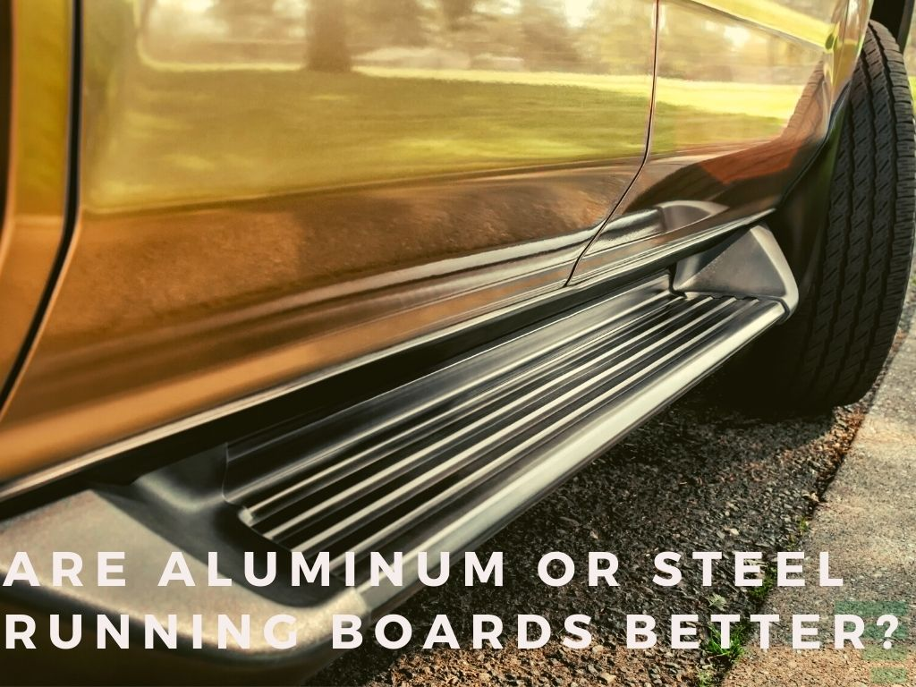 Are Aluminum Or Steel Running Boards Better