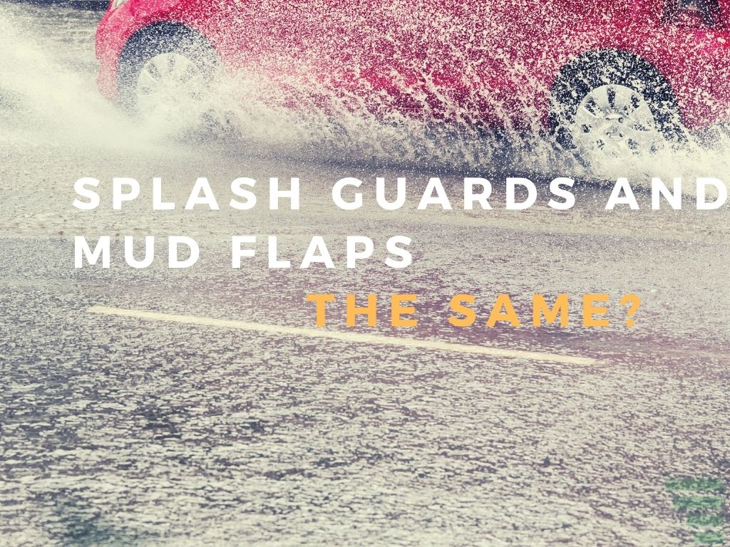 Are Splash Guards and Mud Flaps The Same