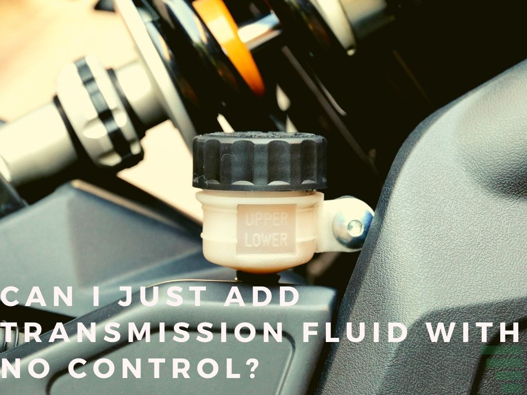 Can I Just Add Transmission Fluid With No Control?