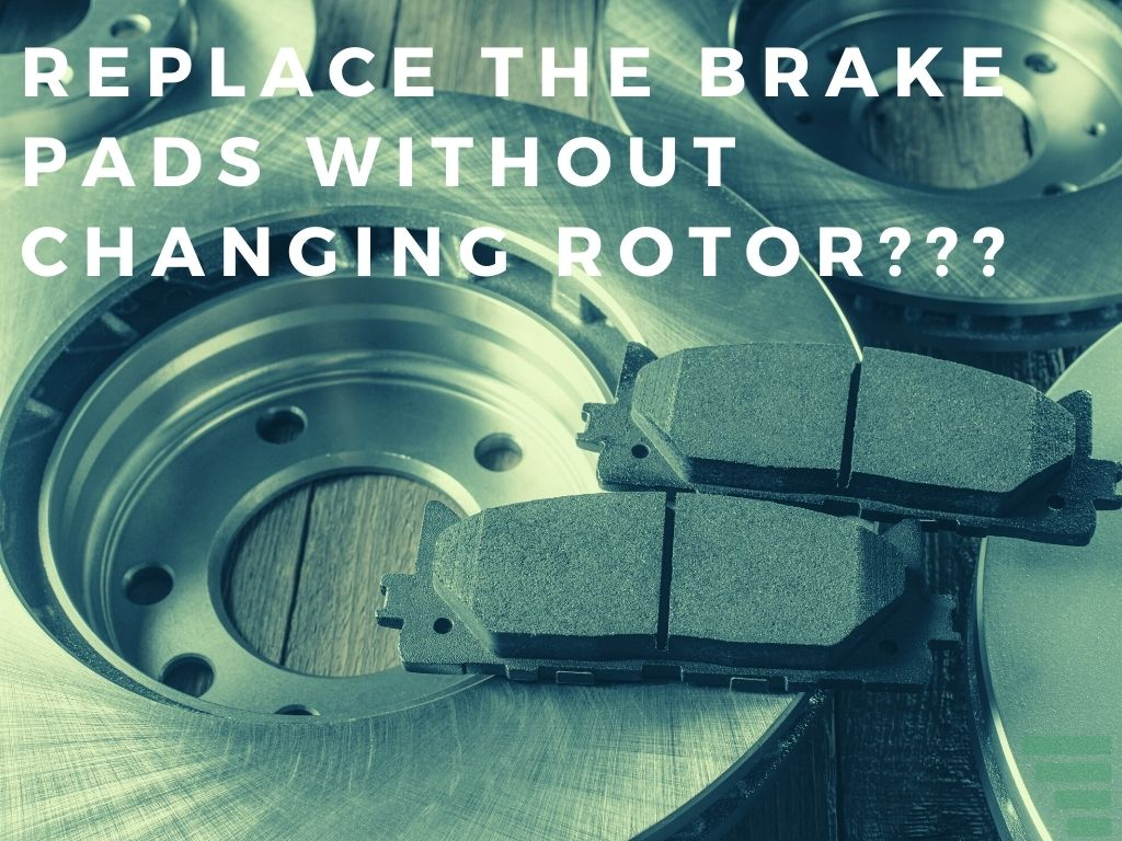 Can You Replace the Brake Pads Without Changing Rotor