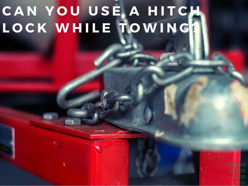 Can You Use A Hitch Lock While Towing