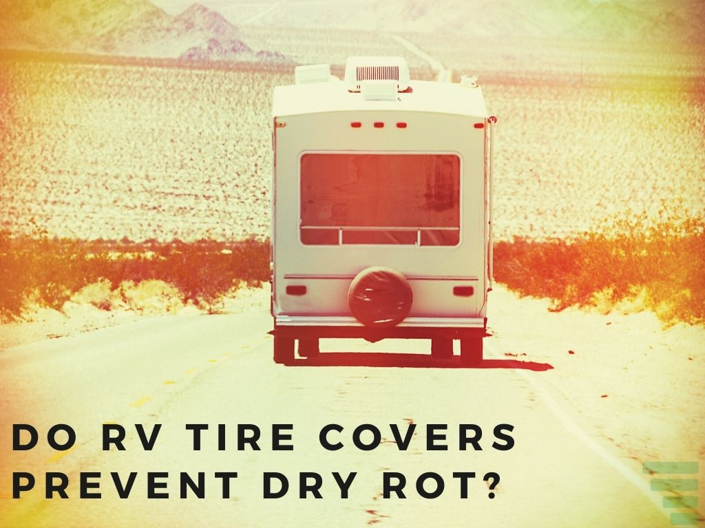 Do RV Tire Covers Prevent Dry Rot?