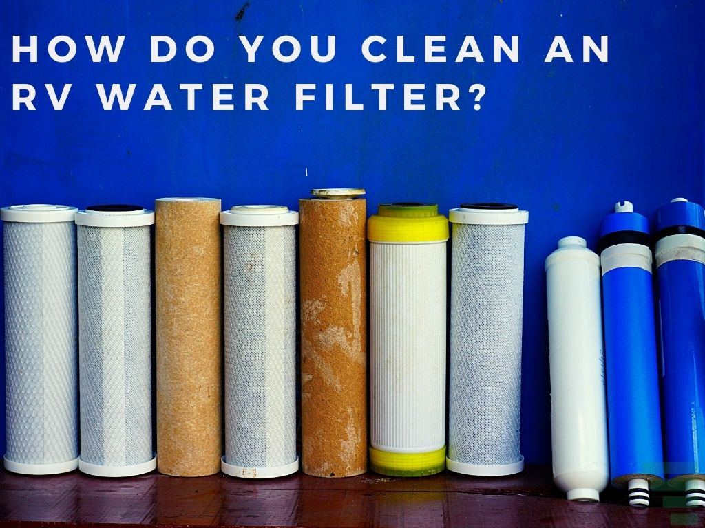 How Do You Clean an RV Water Filter?