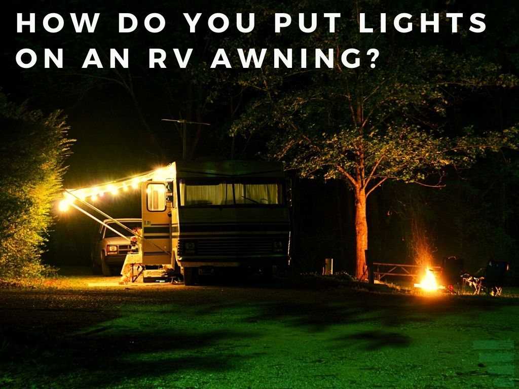 How Do You Put Lights On An RV Awning?