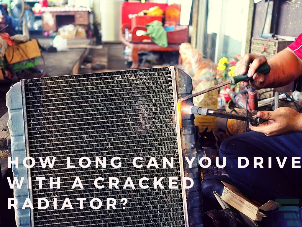 How Long Can You Drive with A Cracked Radiator?