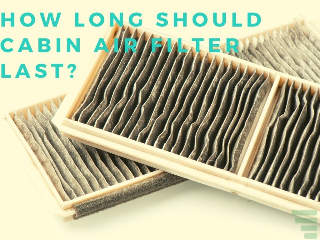 How Long Should Cabin Air Filter Last