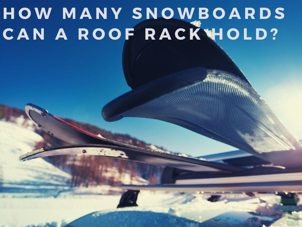 How Many Snowboards Can A Roof Rack Hold