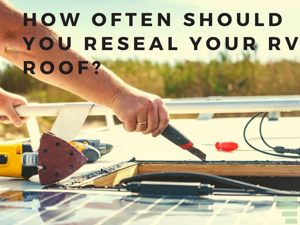 How Often Should You Reseal Your RV Roof