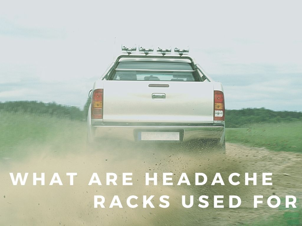 What Are Headache Racks Used For