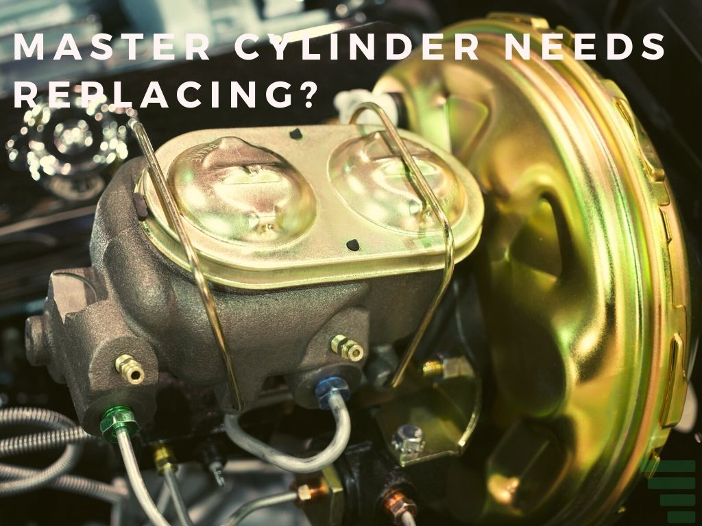 How To Tell If Master Cylinder Needs Replacing?