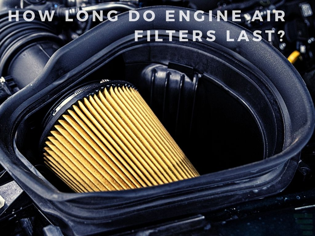 How long do engine air filters last