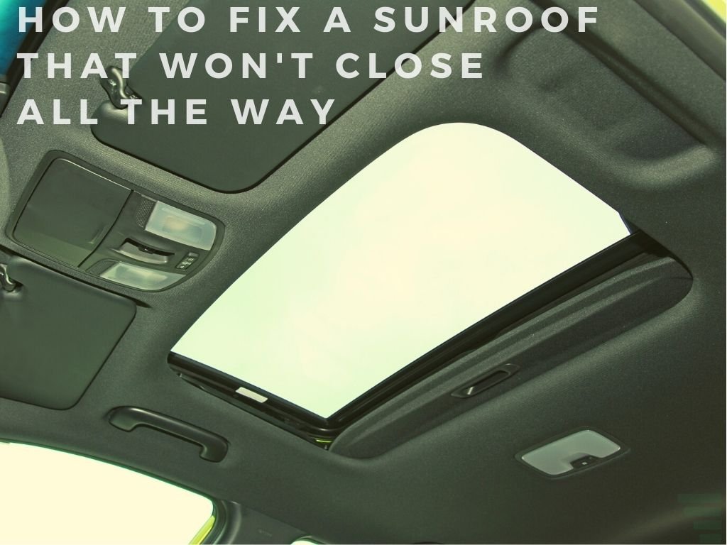How to Fix a Sunroof that Won't Close All the Way