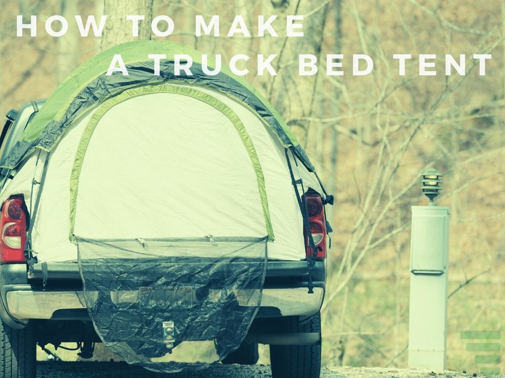 How to Make a Truck Bed Tent