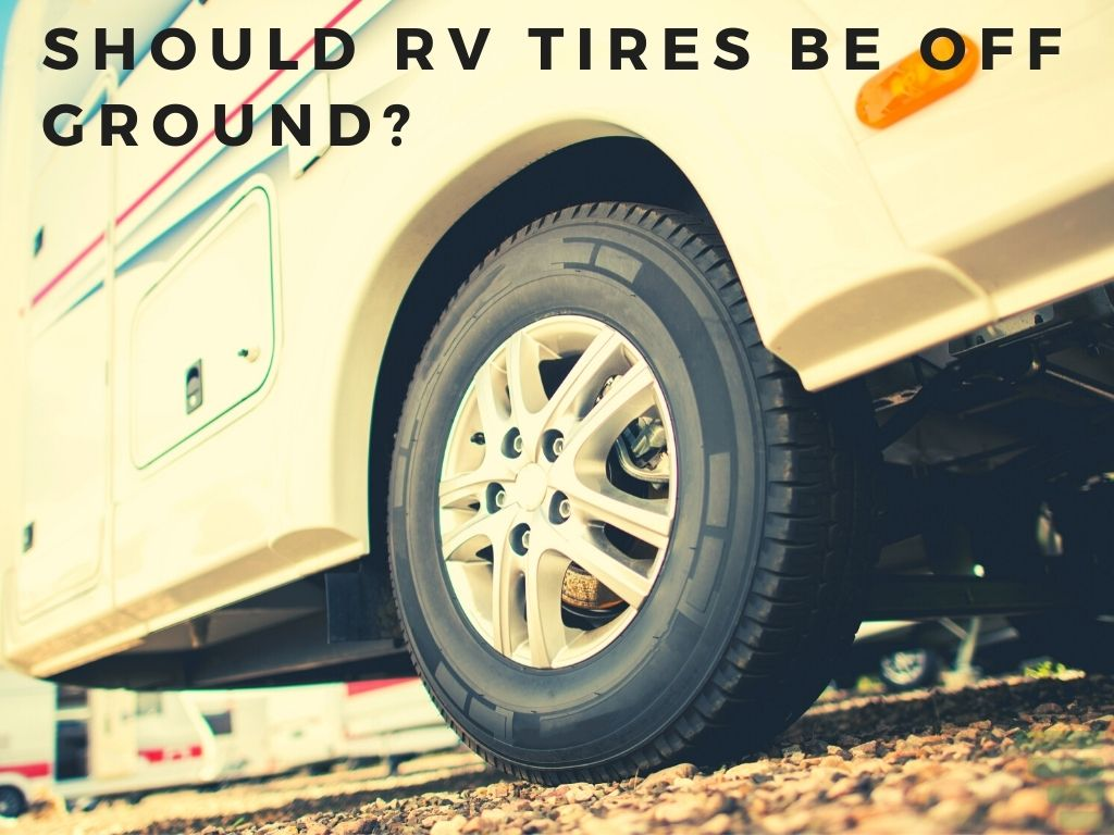 Should RV Tires Be Off Ground?