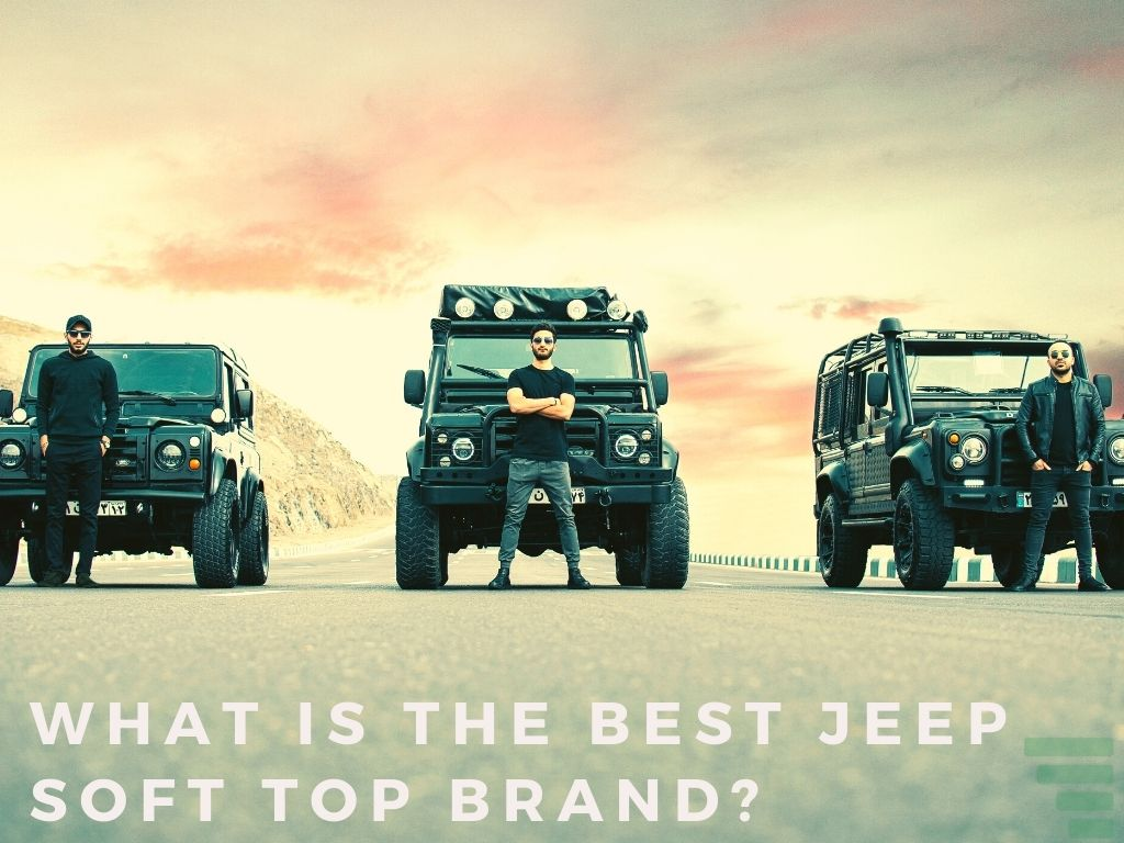 What Is The Best Jeep Soft Top Brand