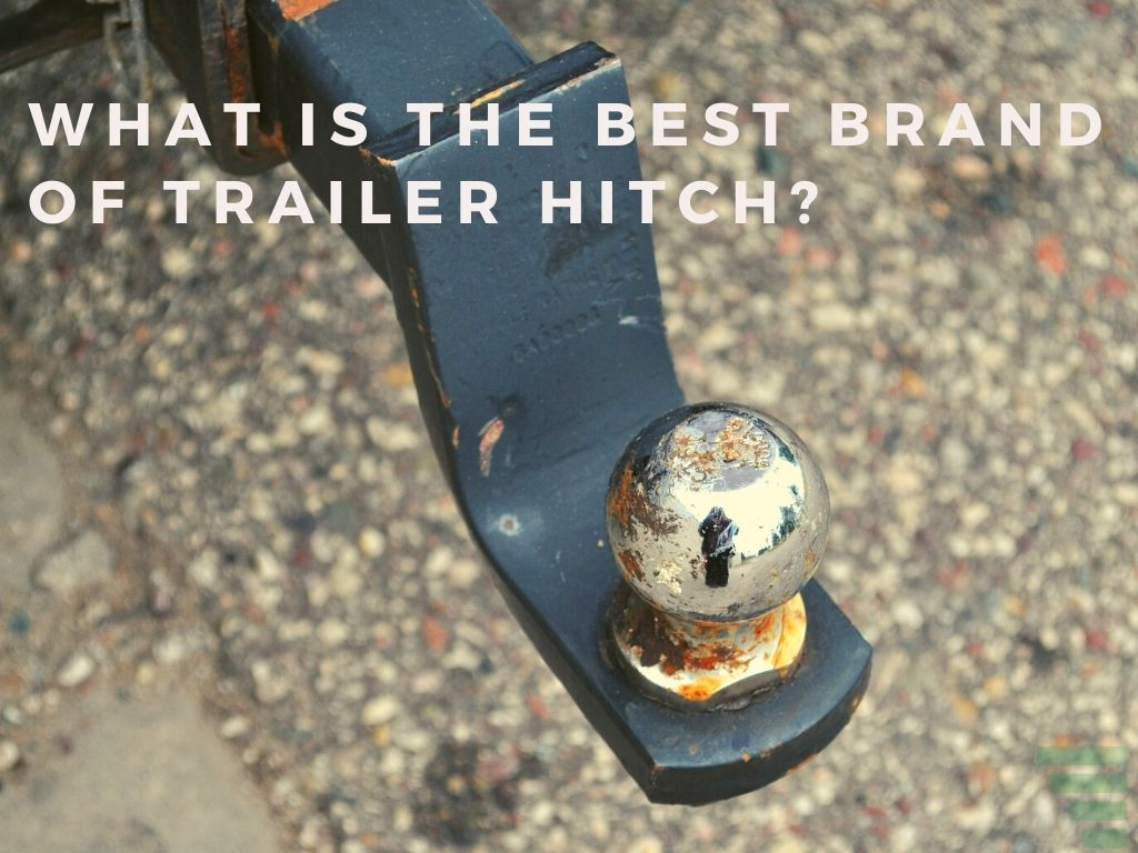 What Is the Best Brand of Trailer Hitch