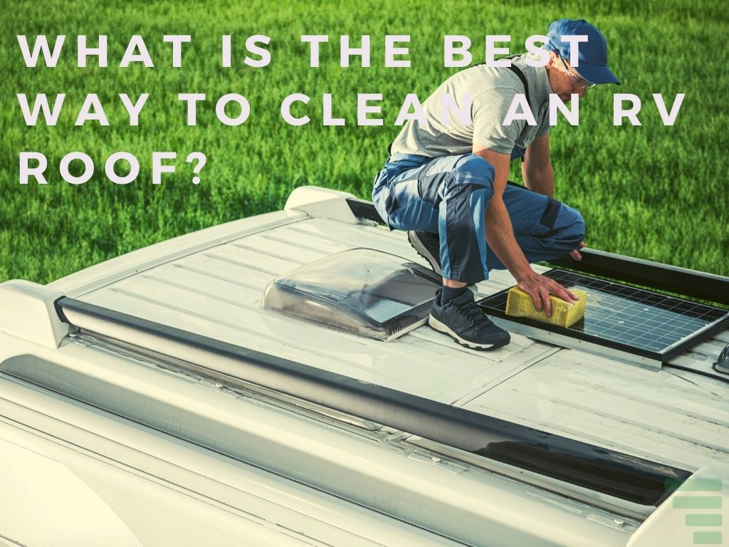What Is the Best Way to Clean an RV Roof
