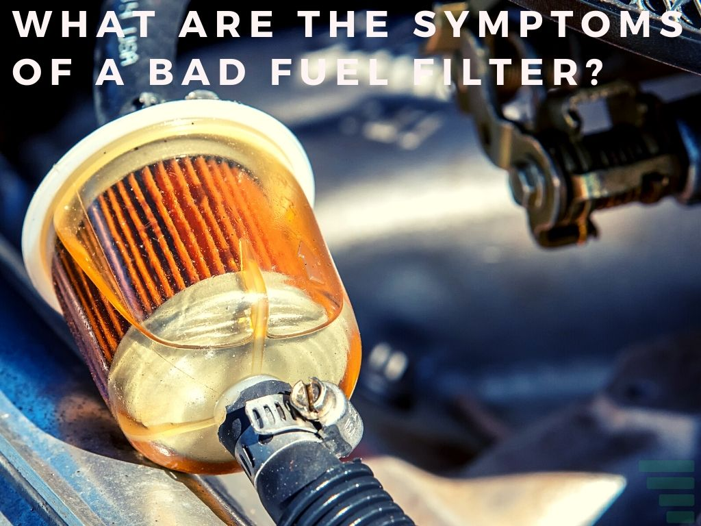 What are the Symptoms of a Bad Fuel Filter?