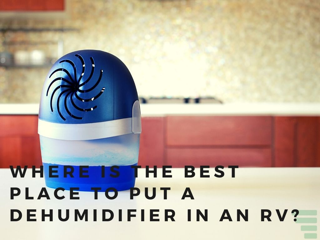 Where Is the Best Place to Put a Dehumidifier in an RV?