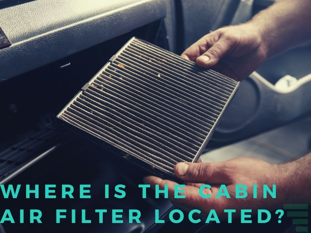 Where Is the Cabin Air Filter Located