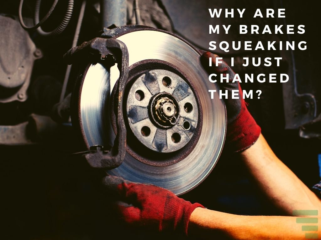 Why Are My Brakes Squeaking if I Just Changed Them
