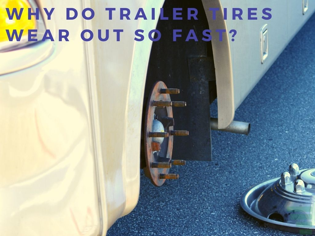 Why Do Trailer Tires Wear Out So Fast?